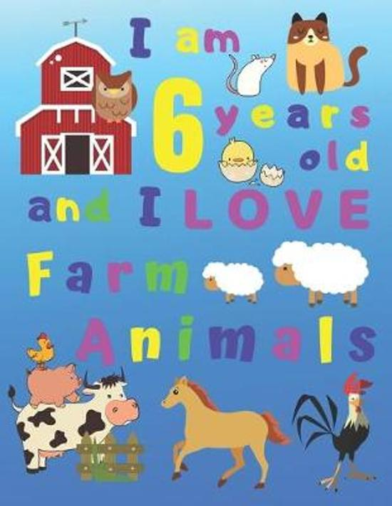 I am 6 years old and I LOVE Farm Animals: I Am Six Years Old and Love Farm Animals Coloring Book for 6-Year-Old Children. Great for Learning Colors an