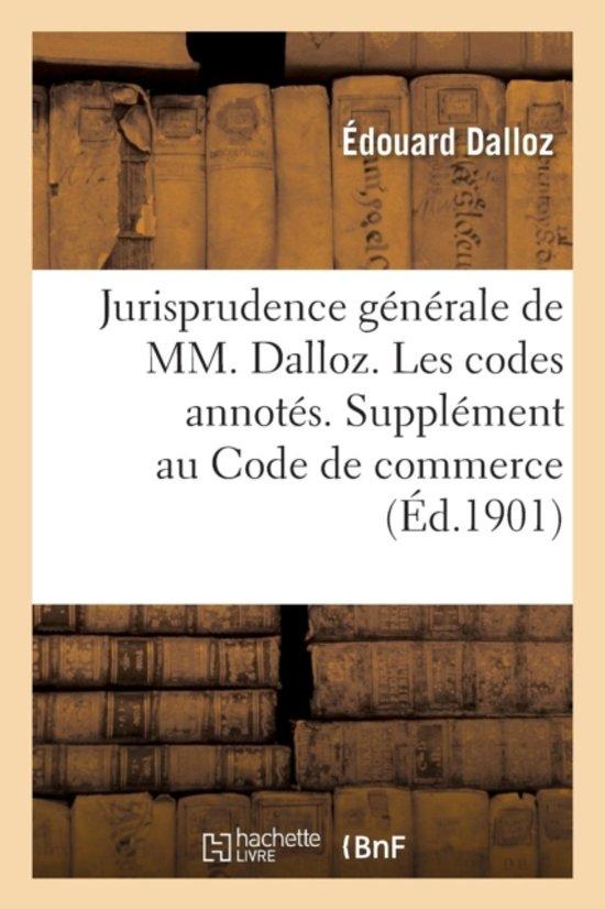 Jurisprudence G�n�rale de MM. Dalloz. Les Codes Annot�s. Suppl�ment Au Code de Commerce