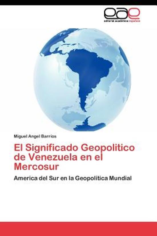 Bolcom El Significado Geopolitico De Venezuela En El Mercosur