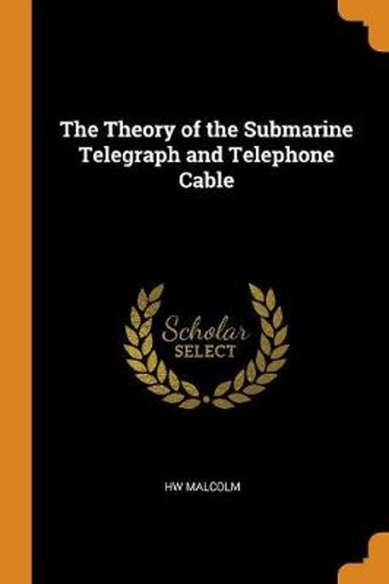 The Theory of the Submarine Telegraph and Telephone Cable