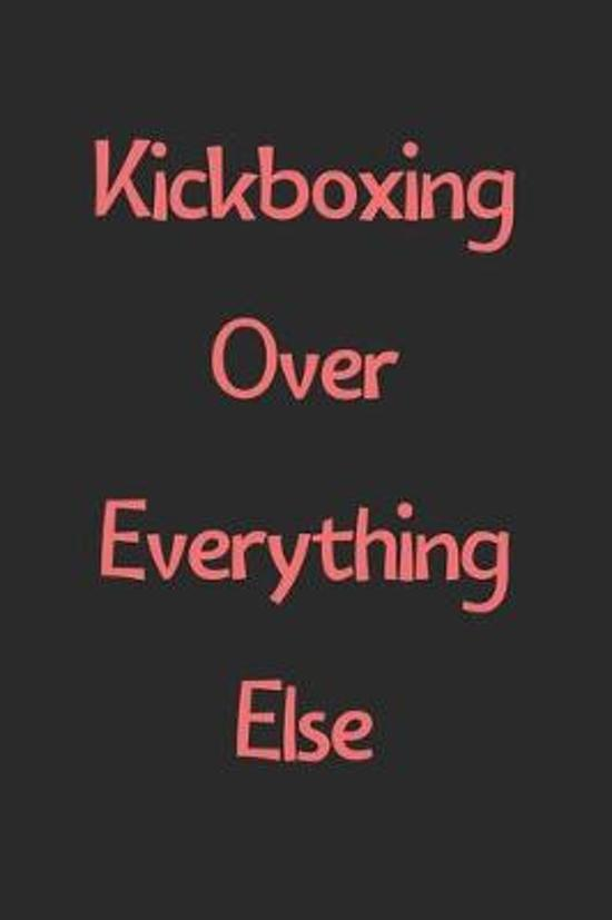 Kickboxing Over Everything Else: Lined Journal, 120 Pages, 6 x 9, Funny Kickboxing Gift Idea, Black Matte Finish (Kickboxing Over Everything Else Jour