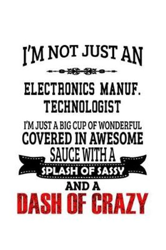 I'm Not Just An Electronics Manuf. Technologist I'm Just A Big Cup Of Wonderful: Funny Electronics Manuf. Technologist Notebook, Electronics Manufactu