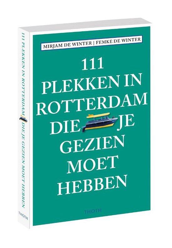 111 plekken in Rotterdam die je gezien moet hebben