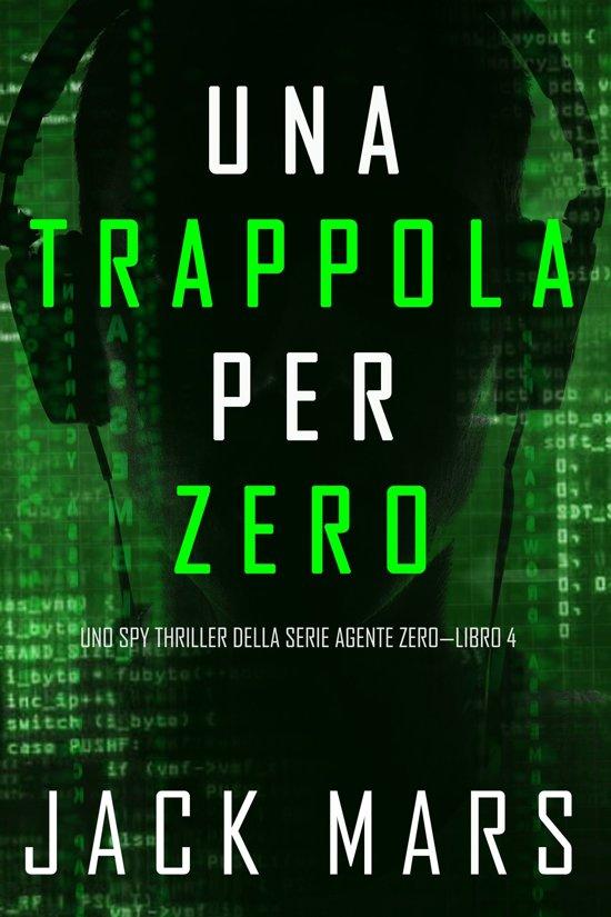 Una Trappola per Zero (Uno spy thriller della serie Agente Zero—Libro #4)