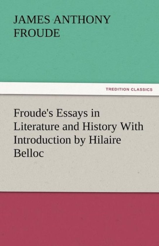 Science And Literature Essay Froudes Essays In Literature And History With Introduction By Hilaire  Belloc Frankenstein Essay Thesis also Narrative Essays Examples For High School Bolcom  Froudes Essays In Literature And History With  Theme For English B Essay