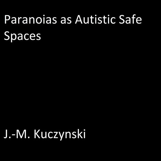 Paranoias as Autistic Safe Spaces
