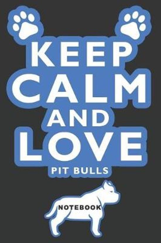 Keep Calm and Love Pitbulls Notebook
