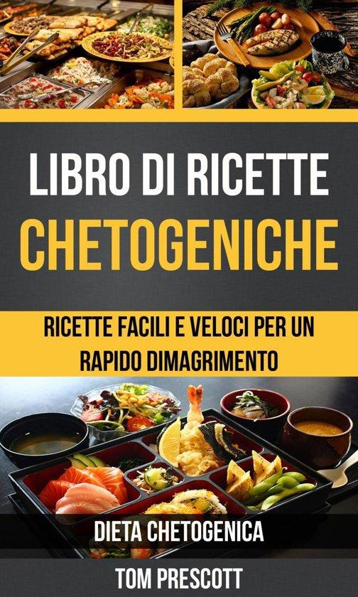 Libro di ricette chetogeniche: ricette facili e veloci per un rapido dimagrimento (Dieta Chetogenica)
