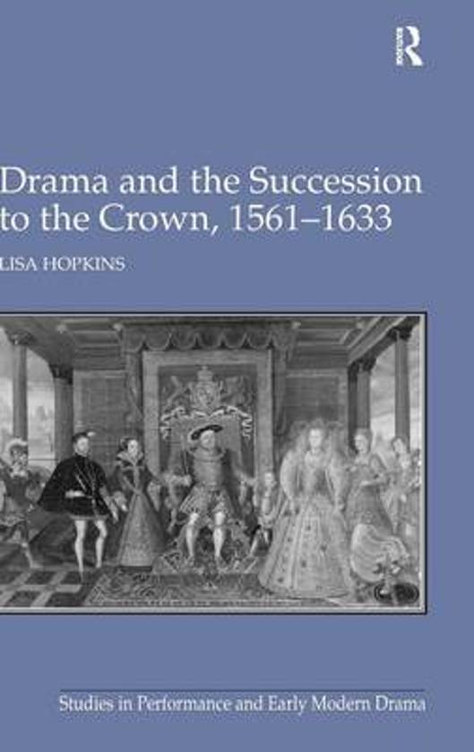 Drama and the Succession to the Crown, 1561-1633