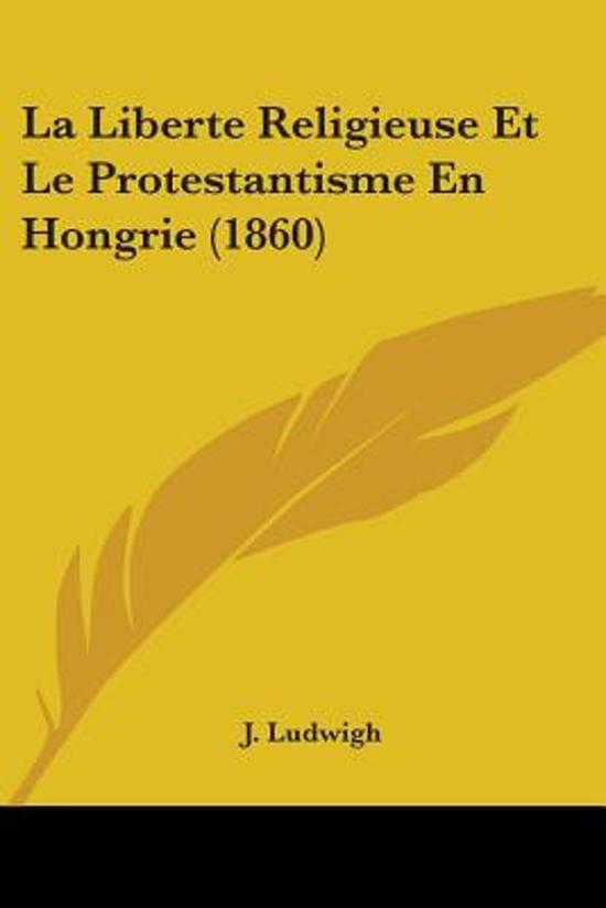 La Liberte Religieuse Et Le Protestantisme En Hongrie (1860)