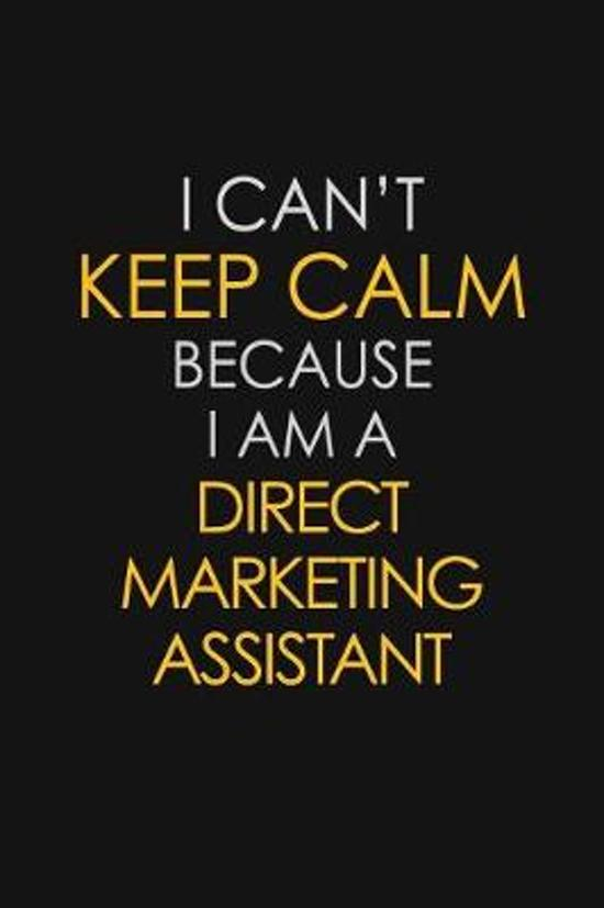 I Can't Keep Calm Because I Am A Direct Marketing Assistant