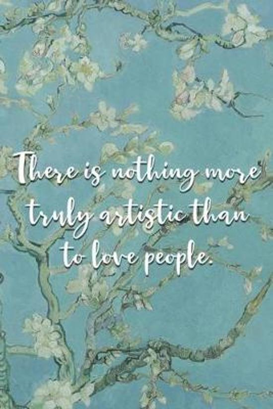 There is nothing more truly artistic than to love people.: Van Gogh Notebook Journal Composition Blank Lined Diary Notepad 120 Pages Paperback Flowers