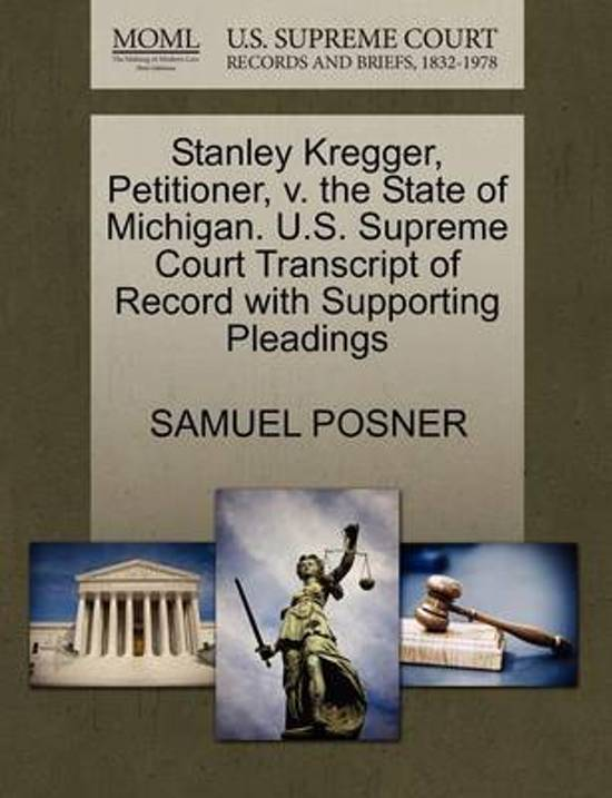 Stanley Kregger, Petitioner, V. the State of Michigan. U.S. Supreme Court Transcript of Record with Supporting Pleadings
