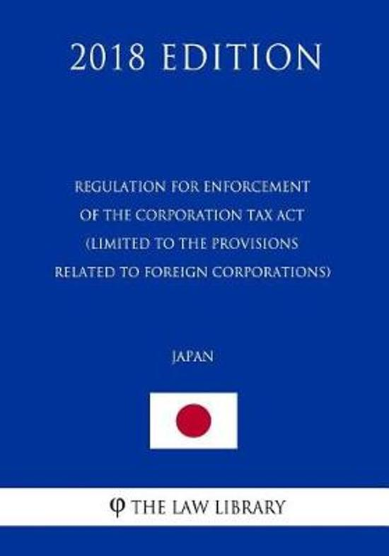 Regulation for Enforcement of the Corporation Tax ACT (Limited to the Provisions Related to Foreign Corporations) (Japan) (2018 Edition)