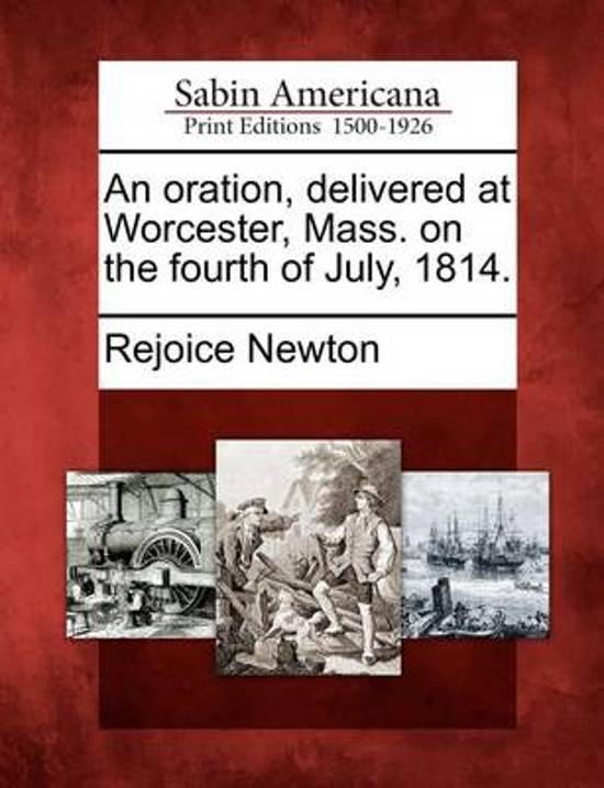 An Oration, Delivered at Worcester, Mass. on the Fourth of July, 1814.