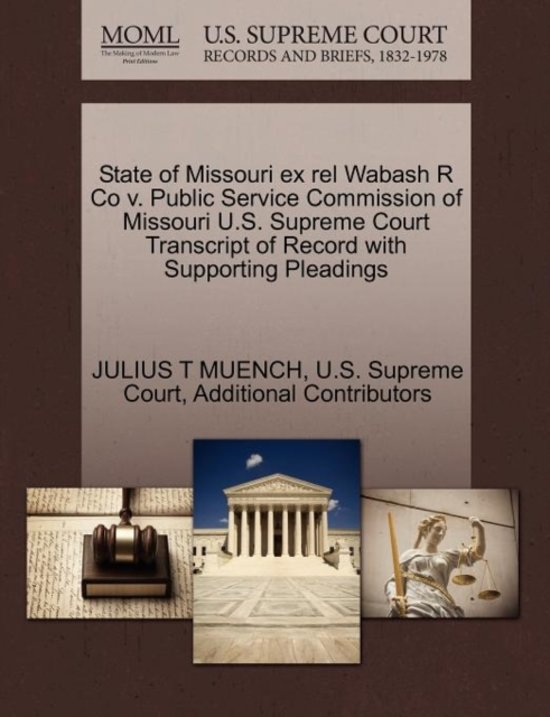 State of Missouri Ex Rel Wabash R Co V. Public Service Commission of Missouri U.S. Supreme Court Transcript of Record with Supporting Pleadings