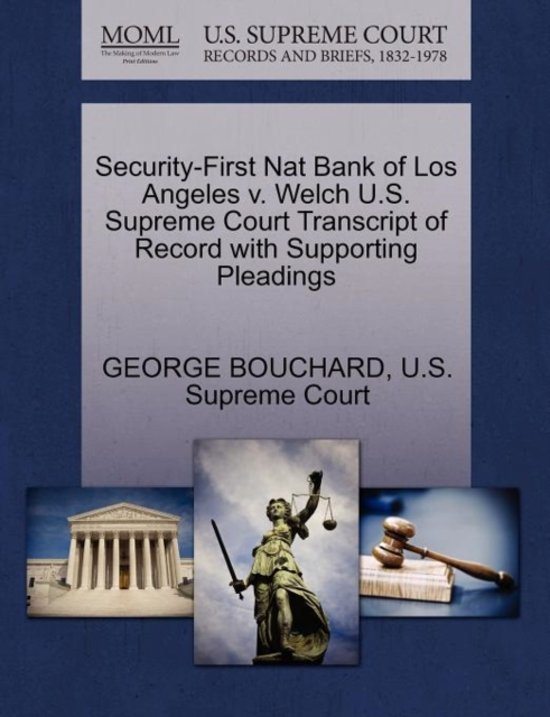 Security-First Nat Bank of Los Angeles V. Welch U.S. Supreme Court Transcript of Record with Supporting Pleadings
