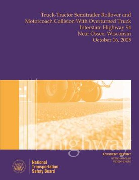 Highway Accident Report Truck-Tractor Semitrailer Rollover and Motorcoach Collision with Overturned Truck Interstate Highway 94 Near Osseo, Wisconsin October 16, 2005