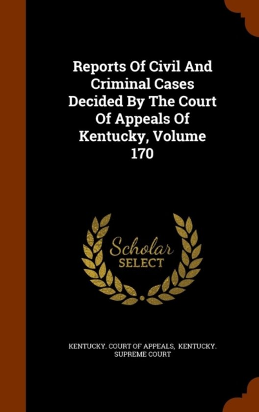 Reports of Civil and Criminal Cases Decided by the Court of Appeals of Kentucky, Volume 170