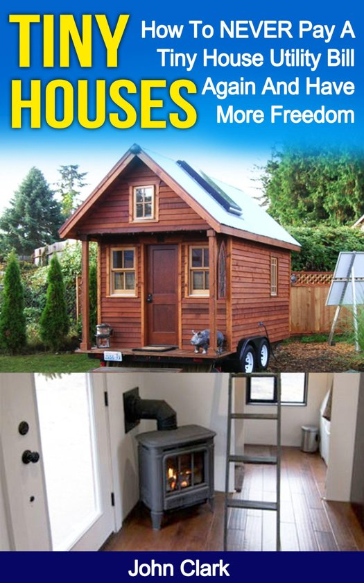 Tiny Houses How To Never Pay A House Utility Bill Again And Have More