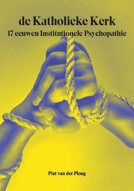 de Katholieke Kerk 17 eeuwen Institutionele Psychopathie