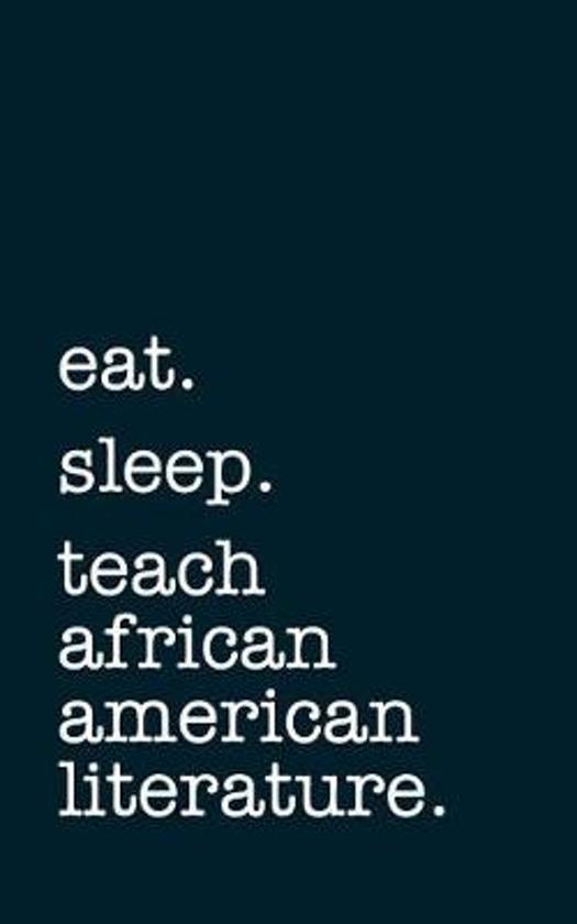Eat. Sleep. Teach African American Literature. - Lined Notebook