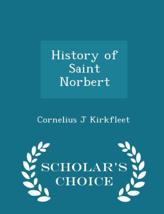History of Saint Norbert - Scholar's Choice Edition