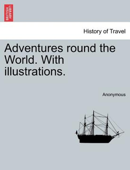 Adventures Round the World. with Illustrations.