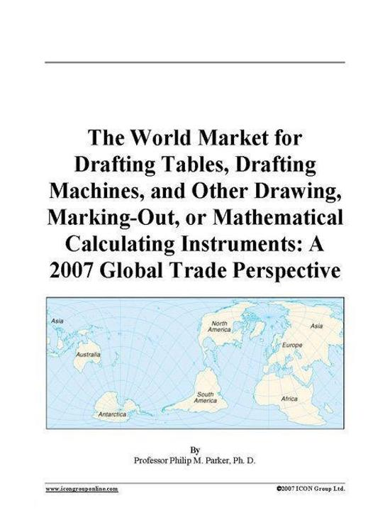 The World Market for Drafting Tables, Drafting Machines, and Other Drawing, Marking-Out, or Mathematical Calculating Instruments