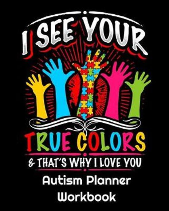I See Your True Colors and That's Why I Love You - Autism Planner Workbook