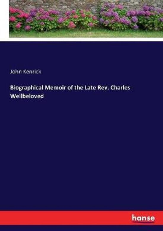 Biographical Memoir of the Late Rev. Charles Wellbeloved