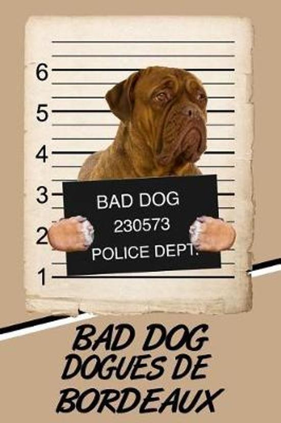 Bad Dog Dogues de Bordeaux