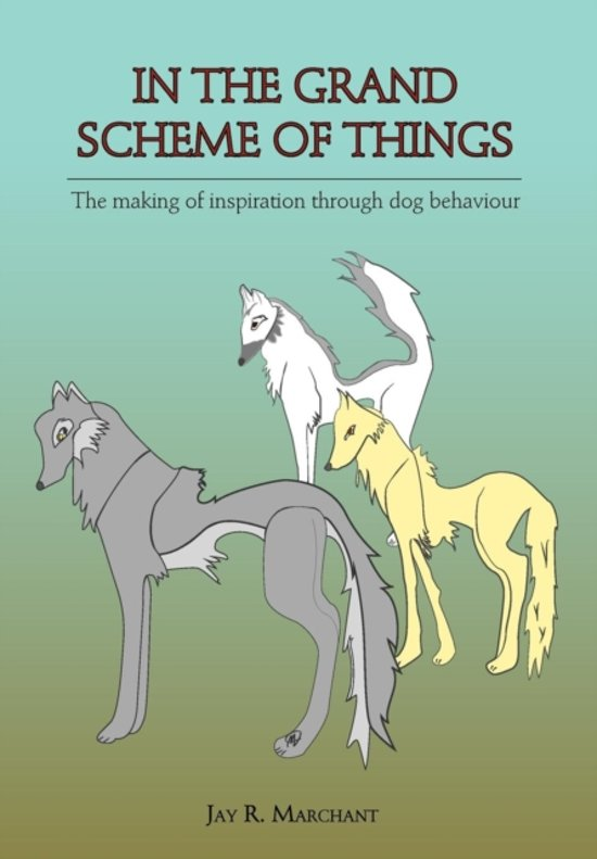 In the Grand Scheme of Things - The Making of Inspiration Through Dog Behaviour
