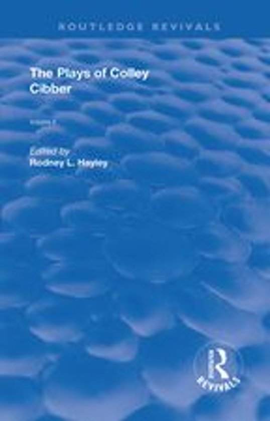 The Plays of Colley Cibber