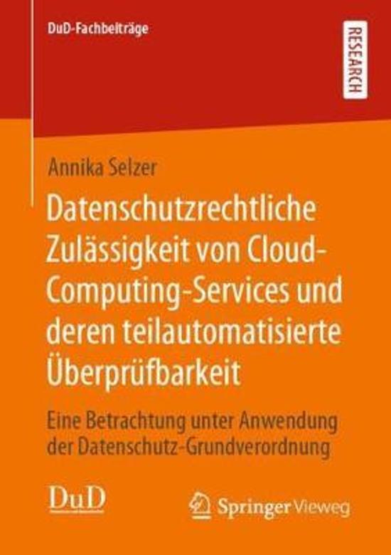 Datenschutzrechtliche Zulassigkeit Von Cloud-Computing-Services Und Deren Teilautomatisierte Ueberprufbarkeit