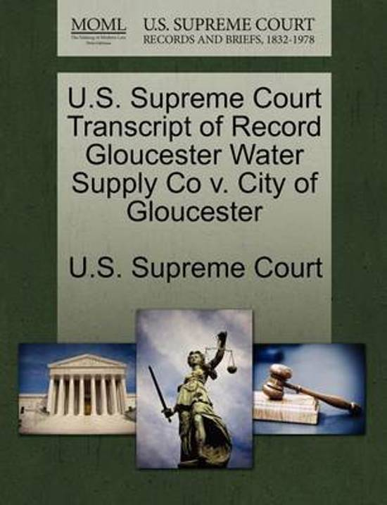 U.S. Supreme Court Transcript of Record Gloucester Water Supply Co V. City of Gloucester