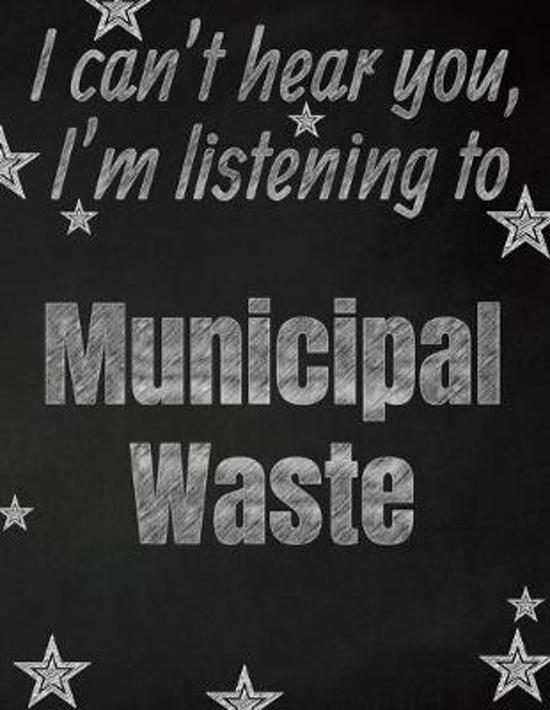 I can't hear you, I'm listening to Municipal Waste creative writing lined notebook: Promoting band fandom and music creativity through writing...one d