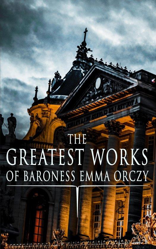 Bol The Greatest Works Of Baroness Emma Orczy Ebook Emma