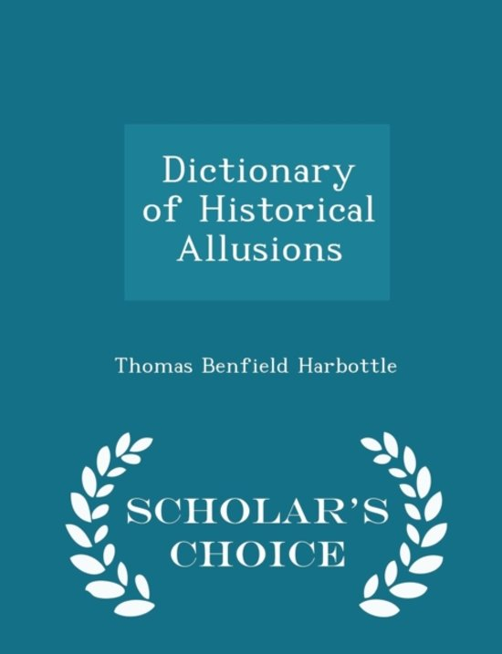Dictionary of Historical Allusions - Scholar's Choice Edition
