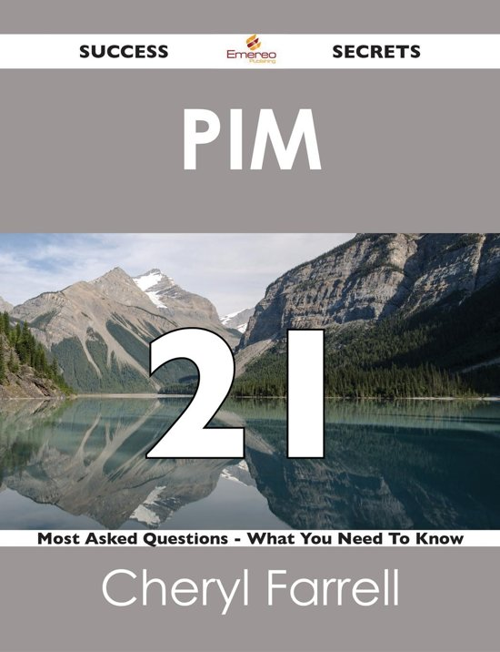 PIM 21 Success Secrets - 21 Most Asked Questions On PIM - What You Need To Know