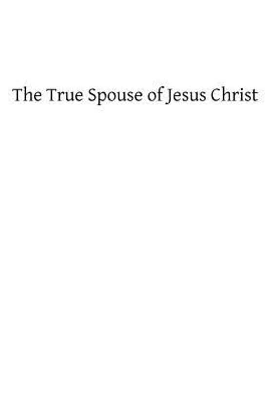 The True Spouse of Jesus Christ