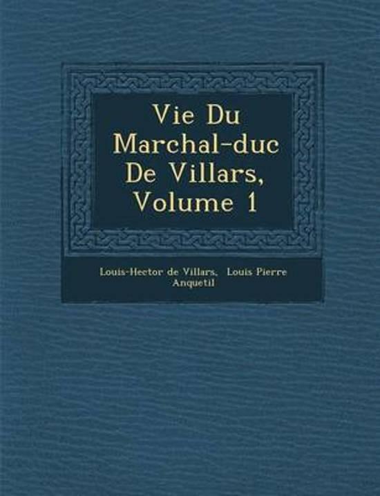 Vie Du Mar Chal-Duc de Villars, Volume 1