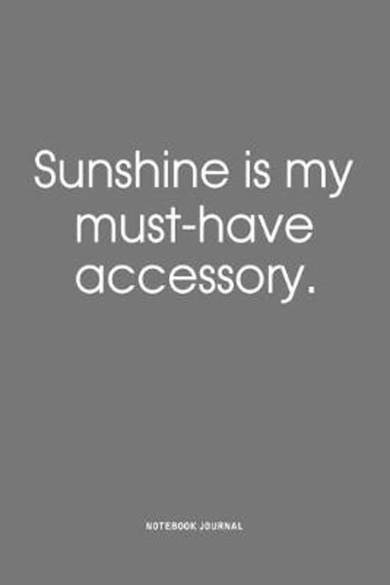 Sunshine Is My Must-Have Accessory: A 6x9 Inch Matte Softcover Quote Notebook Journal Diary With A Bold Text Font Cover Slogan and 120 Blank Lined Pag