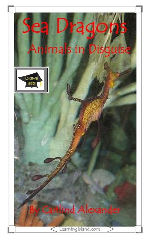 Sea Dragons: Animals in Disguise: Educational Version