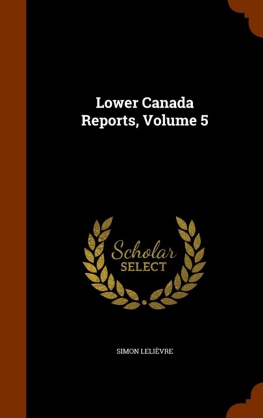 Lower Canada Reports, Volume 5