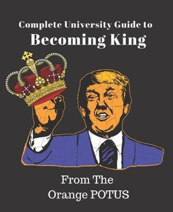 Complete University Guide Becoming a Fake King From the Orange POTUS Gag Gift Blank Book