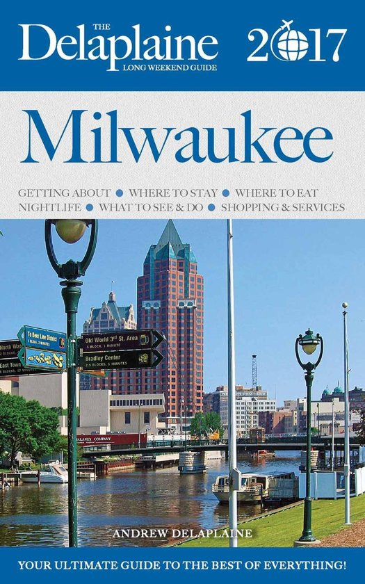 Milwaukee - The Delaplaine 2017 Long Weekend Guide