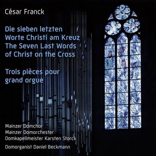 Cesar Franck: Die sieben letzten Worte Christi am Kreuz; Trois Pieces pour grand orgue