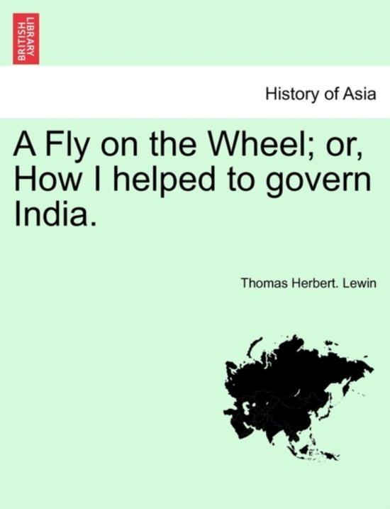 A Fly on the Wheel; Or, How I Helped to Govern India.