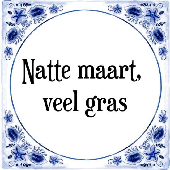Tegeltje met Spreuk (Tegeltjeswijsheid): Natte maart, veel gras + Kado verpakking & Plakhanger